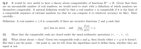 It would be very useful to have a theory about computability of functions R -> R. Given that there Q.2 are an uncountable nu