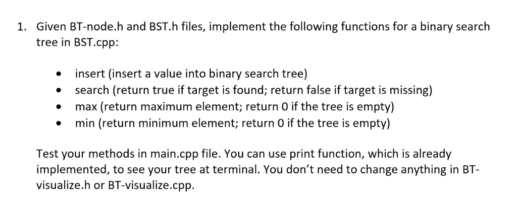 Given BT-node.h and BST.h files, implement the following functions for a binary search tree in BST.cpp: 1. insert (insert a v