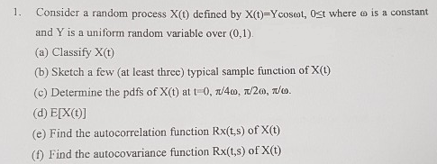 Consider a random process X(t) defined by X(t) - Ycoset, 0st where o is a constant 1. and Y is a uniform random variable over