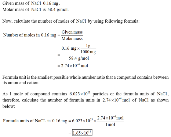 Given mass of NaCI 0.16 mg Molar mass of NaCI is 58.4 g/mol Now, calculate the number of moles of NaCI by using following for