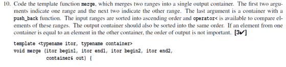 10. Code the template function merge, which merges two ranges into a single output container. The first two argu- ments indic