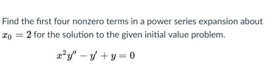 Find the first four nonzero terms in a power series expansion about xo - 2 for the solution to the given initial value proble