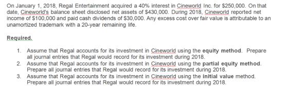 On January 1, 2018, Regal Entertainment acquired a 40% interest in Cineworld Inc. for $250,000. On that date, Cineworlds bal
