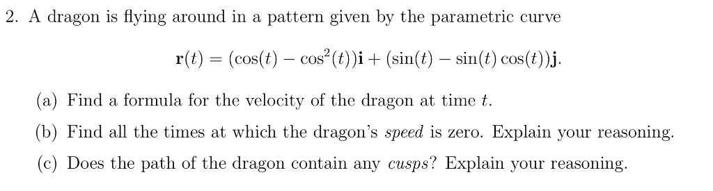2. A dragon is flying around in a pattern given by the parametric curve r(t) (cos(t) cos((sin(t) sin(t) cos(t)j. cos(t) - cos