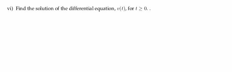 vi) Find the solution of the differential equation, t), fort20.