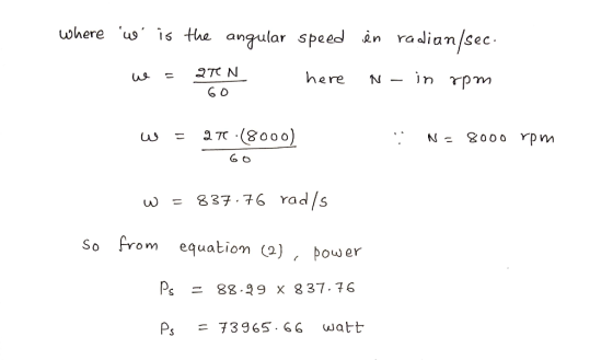 uwhere is the angular speed n radian/sec here - in rpm 6 0 w = 837.76 Yad/s So from equation (2)、 power Ps 88.39 x 837.76 Ps
