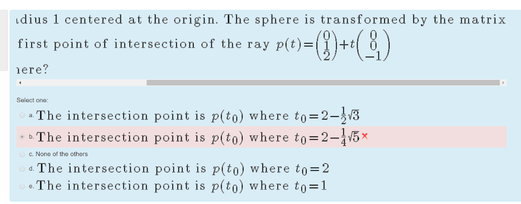 dius 1 centered at the origin. The sphere is transformed by the matrix p(t)= first point of intersection of the ray ere? Sele
