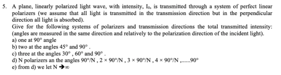 5. A plane, linearly polarized light wave, with intensity, Io, is transmitted through a system of perfect linear polarizers (