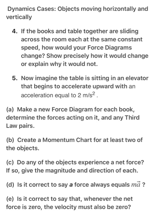 Dynamics Cases: Objects moving horizontally and vertically 4. If the books and table together are sliding across the room eac