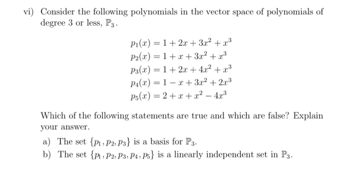 vi) Consider the following polynomials in the vector space of polynomials of degree 3 or less, P3. Pi(x) 12 +3r2 +a3 P2(x) 13