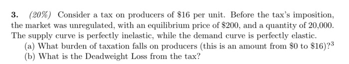 3. (20%) Consider the market was unregulated, with an equilibrium price of $200, and a quantity of 20,000 The supply curve is