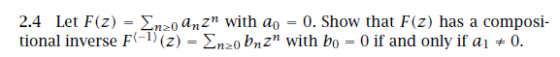 2.4 Let F(2)-「20 anz with a0-0. Show that F(z) has a composi- tional inverse F(-1) (2)-Ση20Pnz with bo 0 if and only if ai