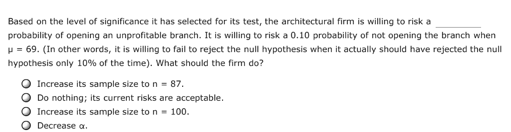 Based on the level of significance it has selected for its test, the architectural firm is willing to risk a probability of o