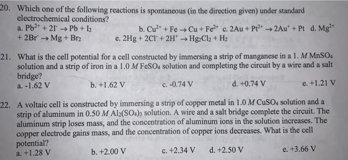 20. Which one of the following reactions is spontaneous (in the direction given) under standard electrochemical conditions? +
