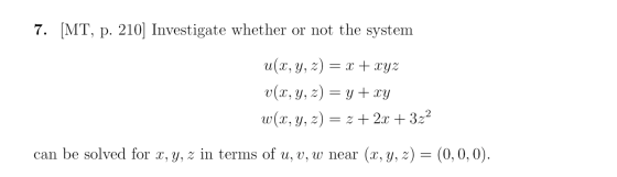 7. [MT, p. 210] Investigate whether or not the system u(x, y, z) = x + xyz V(x, y, z) y + xy W(x, y, z) = 2 + 2x + 322 = can