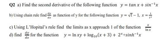 Q2 a) Find the second derivative of the following function y = tan x + sin-1x b) Using chain rule find any as function of y f