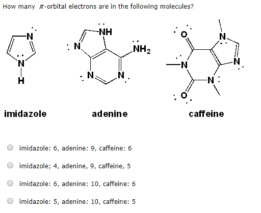 How many 17-orbital electrons are in the following molecules? NH imidazole adenine caffeine imidazole: 6, adenine: 9, caffein