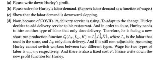 (a) Please write down Hurleys profit. (b) Please solve for Hurleys labor demand. (Express labor demand as a function of wag