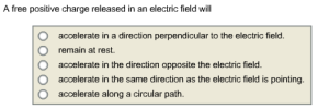 A Free Positive Charge Released In An Electric Field Will Do Which Of The Following Accelerate In The Direction Perpe Homeworklib
