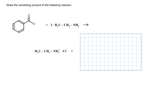 Draw the remaining product of the following reaction Cl + 2 HC- CH2- NH2 > H3C-CH2-NH, Cl- +