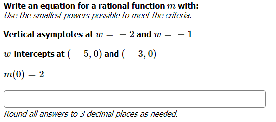 Write an equation for a rational function m with: Use the smallest powers possible to meet the criteria. Vertical asymptotes