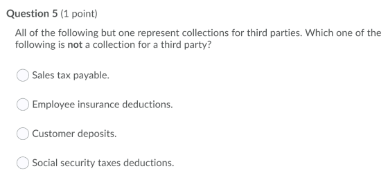 Question 5 (1 point) All of the following but one represent collections for third parties. Which one of the following is not