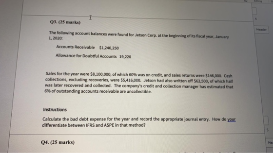 I Q3. (25 marks) Header The following account balances were found for Jetson Corp. at the beginning of its fiscal year, Janua
