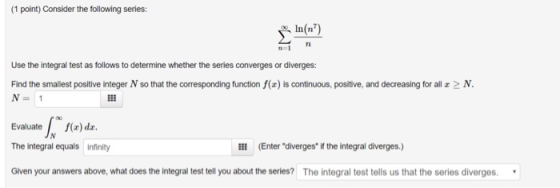 (1 point) Consider the following series: le(n Use the integral test as follows to determine whether the series converges or d