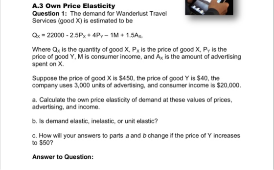 A3 Own Price Elasticity Question 1 The Demand For Wanderlust Travel Services Good X Is Estimated Homeworklib
