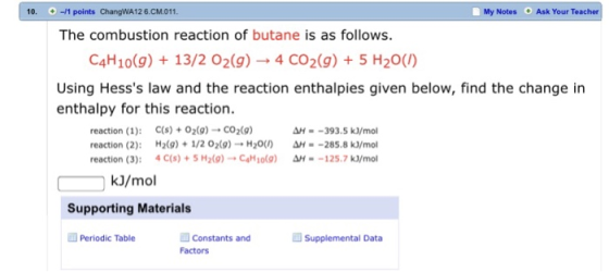 | 10. + -1 points ChangWA12 6.СМ.011. My Notes Ask Your Teacher The combustion reaction of butane is as follows. C4H10(9)13/2