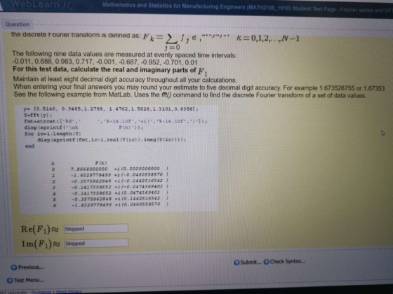 WebLearn Mathematics and Statistics for Manufacturing Engineers (MATH2185 1910) Student Test Page Fourier series andDF Questi