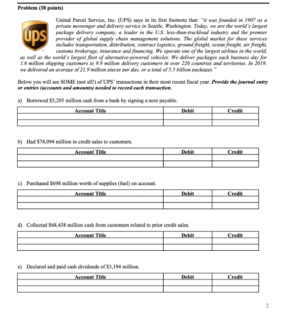 Problem (38 points) United Parcel Service, Inc. (UPS) says in its first footnote that: it was founded in 1907 as a private m