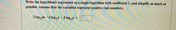 Write the logarithmic expression as a single logarithm with coefficient 1, and simplify as much as possible. Assume that the