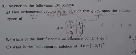 3. Answer to the followings (30 points): (a) Find orthonormal vectors u2 93 such that q1, 92 span the column 3/2 space of 2.