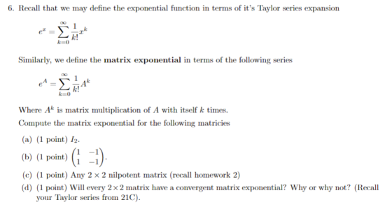 6. Recall that we may define the exponential function in terms of its Taylor series expansion Similarly, we define the matri