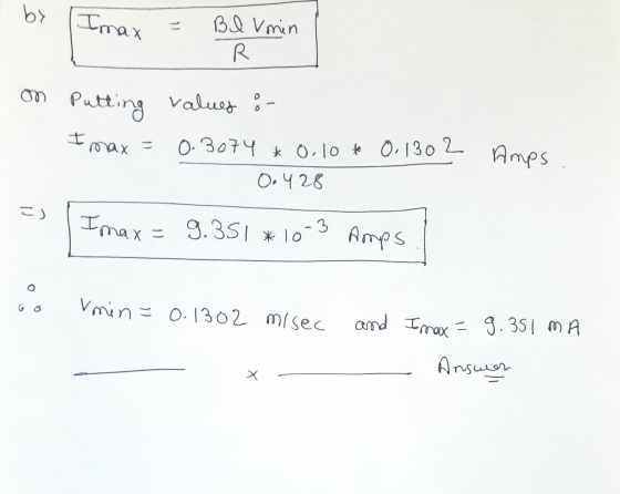 by Imax Il BI Vmin R on putting Imax Putting values :- 0.3074 * 0.10 to 0.1302 O. 4 28 Amps 2) Imax = 9.351 * 10 3 Amps o V m