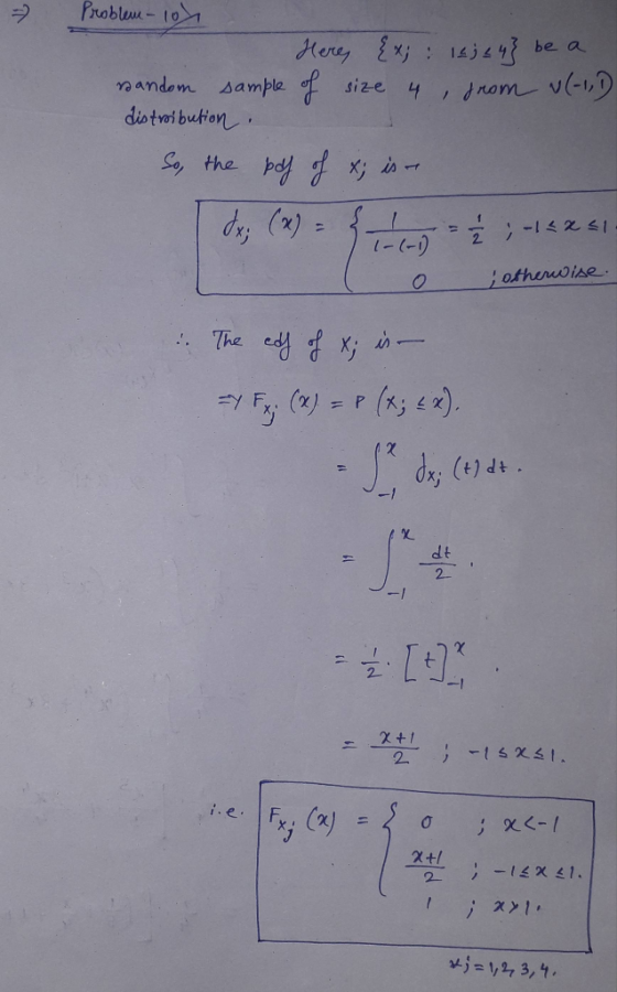 Problem -10% Here, {x; : 14; 44} be a random sample of size 4, from w(-1,D distribution So, the pdf of x; is - x; (x) = { t =