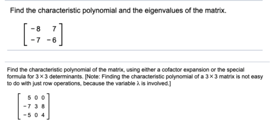 Find the characteristic polynomial and the eigenvalues of the matrix. 8 7 -7 - 6 Find the characteristic polynomial of the ma