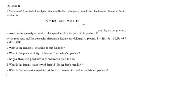 Question2 After A Careful Statistical Analysis The Middle East Company Concludes The Demand Function For Its Homeworklib