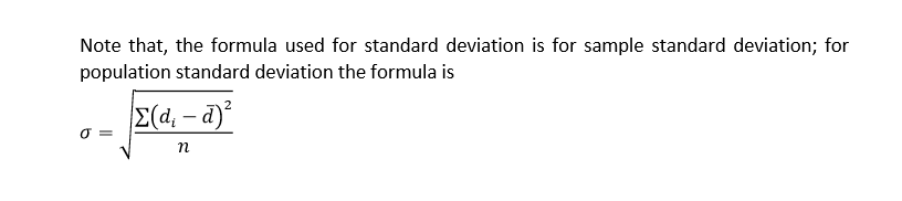 Note that, the formula used for standard deviation is for sample standard deviation; for population standard deviation the formula is