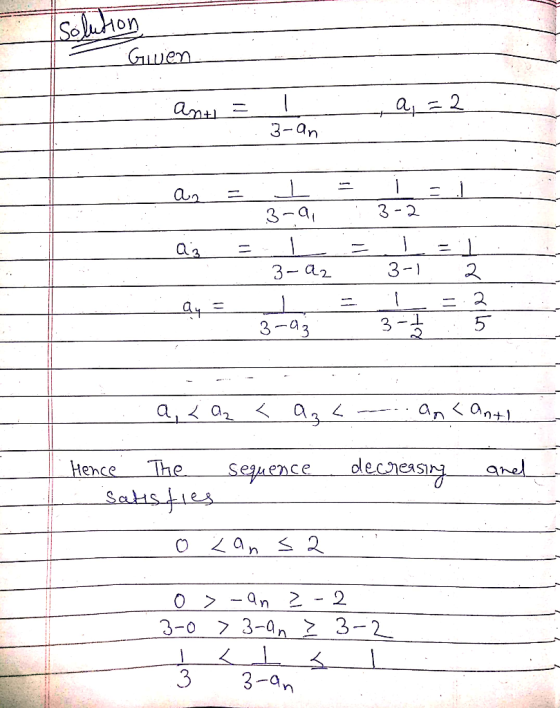 Solution Given anti a = 2 3-an a. 3-a, 3-2 - Az 1 3-az 3-1 2 2 Qy = 3-03 3-1 a < az < az an <anti Sequence decreasing anel He