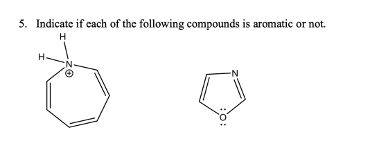 5. Indicate if each of the following compounds is aromatic or not. H H N -N :O: