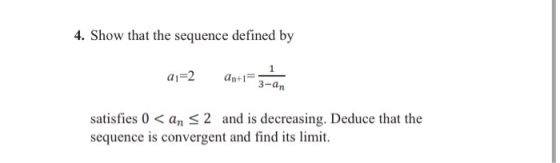 4. Show that the sequence defined by a=2 An+1- 3-an satisfies () < an < 2 and is decreasing. Deduce that the sequence is conv