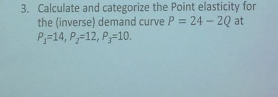 3 Calculate And Categorize The Point Elasticity For The Inverse