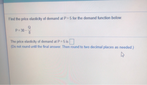 Find The Price Elasticity Of Demand At P 5 For The Demand Function Below P 30 3 The Homeworklib