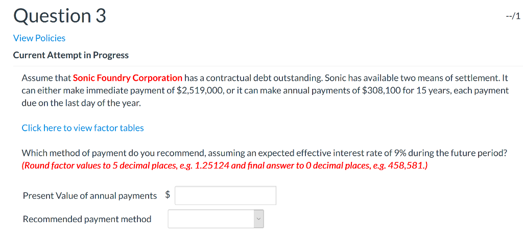 Question 3 --/1 View Policies Current Attempt in Progress Assume that Sonic Foundry Corporation has a contractual debt outsta