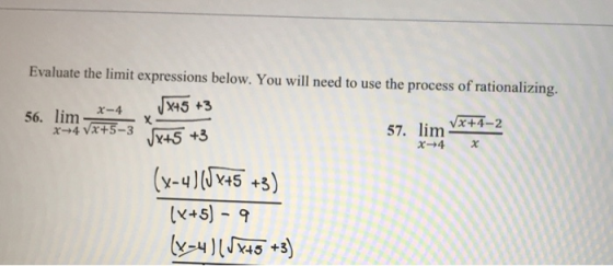 Evaluate the limit expressions below. You will need to use the process of rationalizing. 56. lim_*-4 JX45 +3 144 Vx+5-3 T45 +