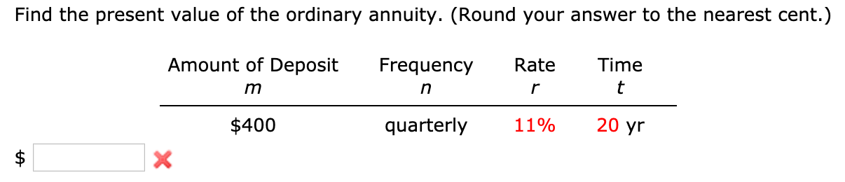 Find the present value of the ordinary annuity. (Round your answer to the nearest cent.) Amount of Deposit Frequency Rate Tim